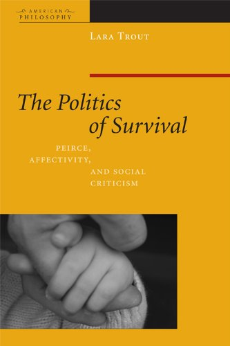The Politics of Survival: Peirce, Affectivity, and Social Criticism (American Philosophy) by Lara Trout