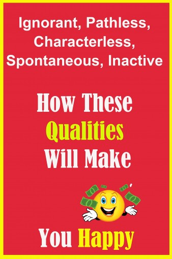 Ignorant, Pathless, Characterless, Spontaneous, Inactive: How These Qualities Will Make You Happy by Enck Kanaj