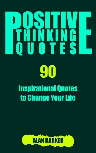 Positive Thinking Quotes: 90 Inspirational Quotes to Change Your Life (Inspirational Quotes, Affirmation Quotes, Successful Quotes Book 2) by Alan Barker