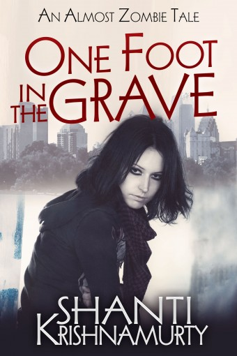 One Foot in the Grave: An Almost Zombie Tale by Shanti Krishnamurty
