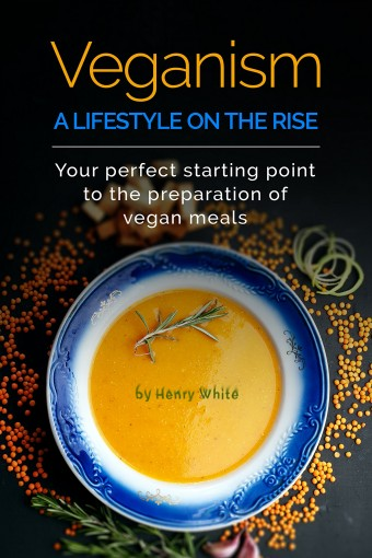 Veganism. A Lifestyle on the rise by Henry White