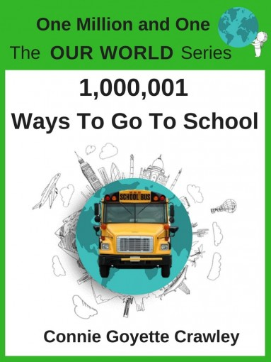 One Million and One Ways To Go To School (One Million and One: The OUR WORLD Series Book 1) by Goyette Crawley, Connie