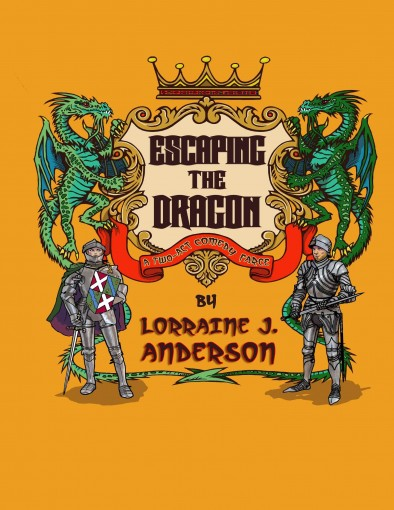 Escaping the Dragon: A Two-Act Fantasy Farce by Lorraine J. Anderson