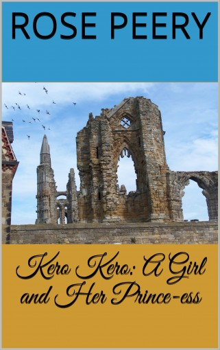 Kero Kero: A Girl and Her Prince-ess by Rose Peery