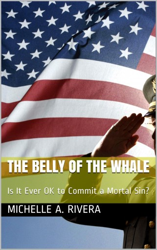The Belly of the Whale: Is It Ever OK to Commit a Mortal Sin? (Dirty Little Secrets Series Book 1) by Michelle A. Rivera