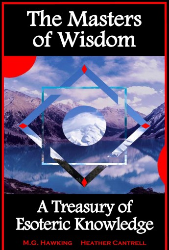 The Masters of Wisdom, A Treasury of Esoteric Knowledge: 2019 Edition by M.G. Hawking