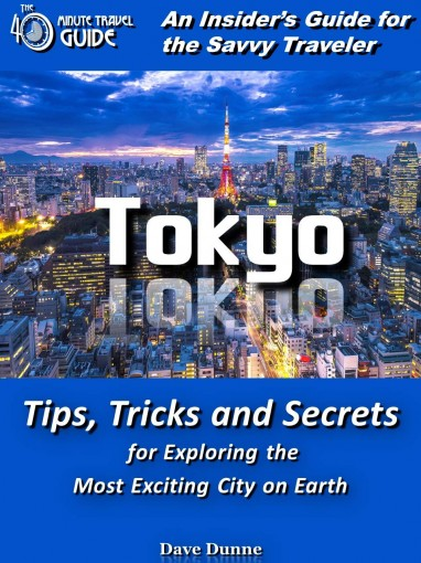 Tokyo: An Insider's Guide for the Savvy Traveler by Dave Dunne