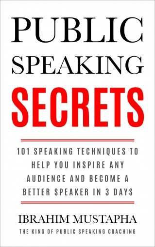 Public Speaking Secrets: 101 Speaking Techniques to help you Inspire  Any Audience and become a better Speaker in 3 days (Presentations and Ted talks series Book 1) by Ibrahim Mustapha