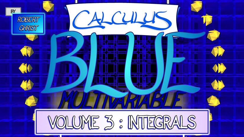 Calculus BLUE Multivariable Volume 3: Integrals by Robert Ghrist