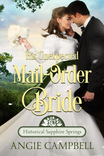His Unexpected Mail-Order Bride (Historical Sapphire Springs Book 1) by Angie Campbell