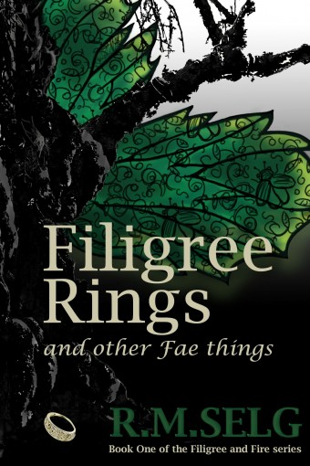 Filigree Rings and Other Fae Things (Filigree and Fire Book 1) by R M Selg