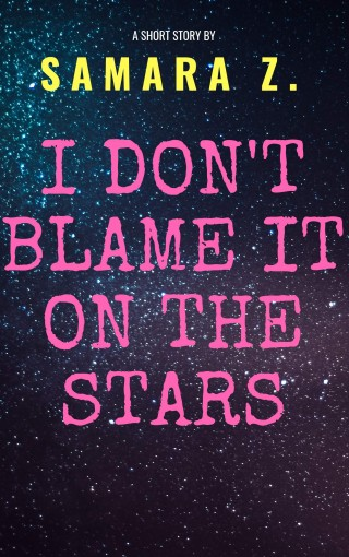 I don't blame it on the stars by Samara Z.