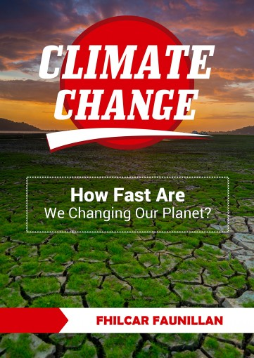 Climate Change: How Fast Are We Changing Our Planet? by Fhilcar Faunillan