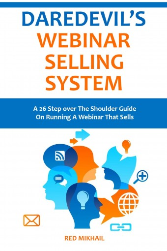 DAREDEVIL'S WEBINAR SELLING SYSTEM 2016: A 26 Step over The Shoulder Guide On Running A Webinar That Sells by Red Mikhail