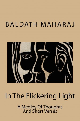 In The Flickering Light: A Medley Of Thoughts And Short Verses by Baldath Maharaj