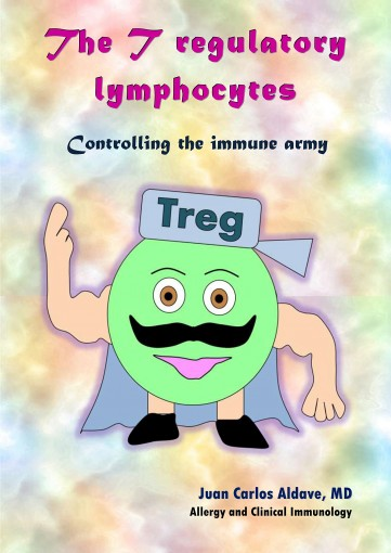 The T regulatory lymphocytes: Controlling the immune army (Funny Immunology to Save Lives Book 7) by Juan Carlos Aldave