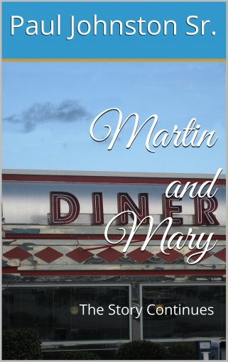 Martin and Mary: The Story Continues by Paul Johnston Sr.