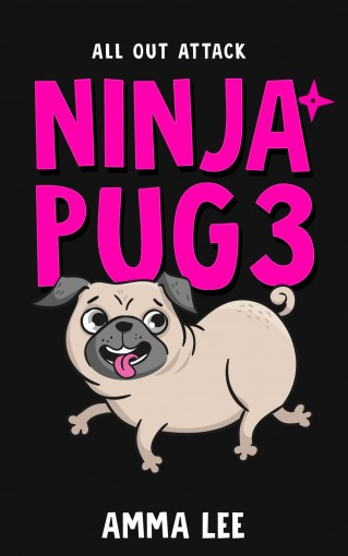 Children's Book : Ninja Pug (3): All-Out Attack (Dog, Ninja spy , Ninja vs Ninja, Book for kids ages 9 12) by Amma Lee