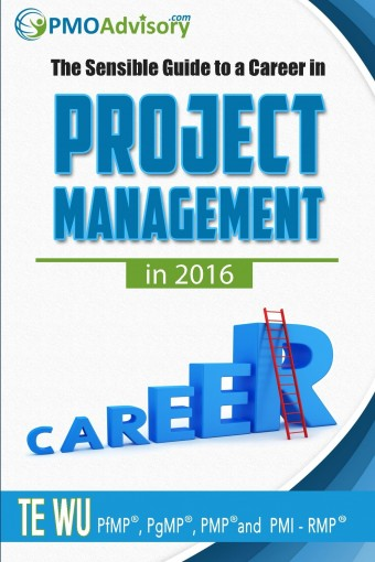 The Sensible Guide to a Career in Project Management in 2016 by Te Wu