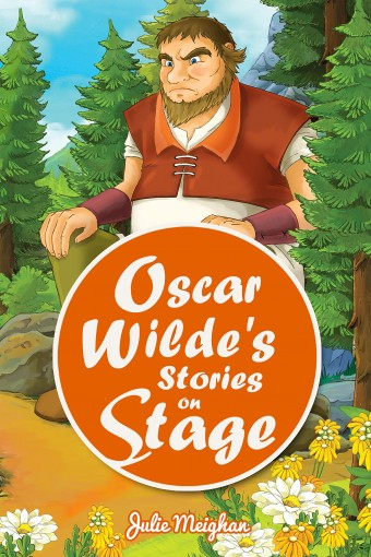 Oscar Wilde's Stories on Stage: A Collection of Plays based on Oscar Wilde's Stories (On Stage Books Book 7) by Julie Meighan