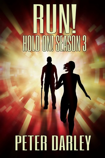 Run! – Hold On! Season 3: An Action Thriller by Peter Darley