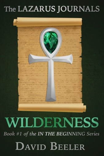 The Lazarus Journals: Wilderness (In the Beginning Book 1) by David Beeler