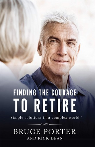 Finding the Courage to Retire: Simple Solutions in a Complex World™ by Bruce Porter