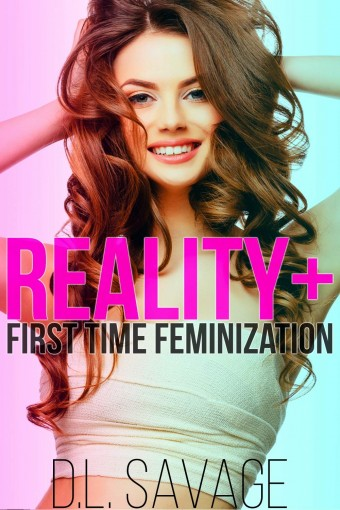 Reality +: First Time Feminization by DL Savage