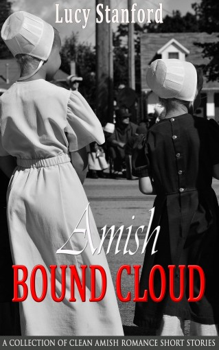 Amish Bound Cloud: A Collection of Clean Amish Romance Short Stories by Lucy Stanford