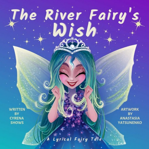 The River Fairy's Wish: A Lyrical Fairy Tale by Cyrena Shows
