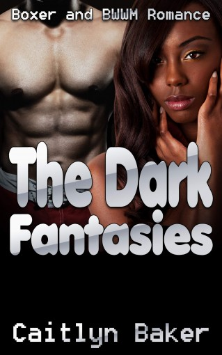 The Dark Fantasies: Boxer and BWWM Romance by Caitlyn  Baker