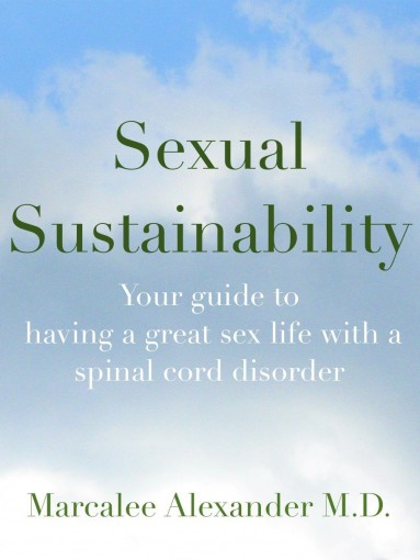 Sexual Sustainability: A guide to having a great sex life with a spinal cord disorder by Dr.  Marcalee Alexander