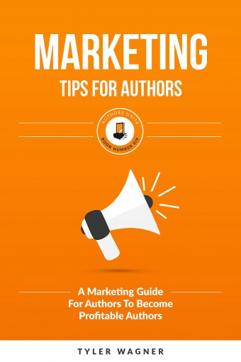 Marketing Tips For Authors: A Marketing Guide For Authors To Become Profitable Authors (Authors Unite Book 6) by Tyler Wagner