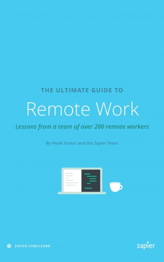 The Ultimate Guide to Remote Work: How to Grow, Manage, and Work with Remote Teams (Zapier App Guides Book 3) by Wade Foster