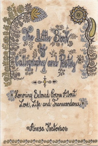 The Little Book of Calligraphy and Poetry: Honoring Beloved Poems About Love, Life and Transcendence by Anesa Kratovac