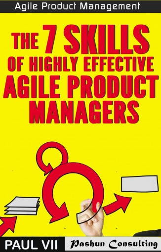 Agile Product Management: The 7 skills of Highly Effective Agile Product Managers (scrum, scrum master, agile development, agile software development) by Paul VII