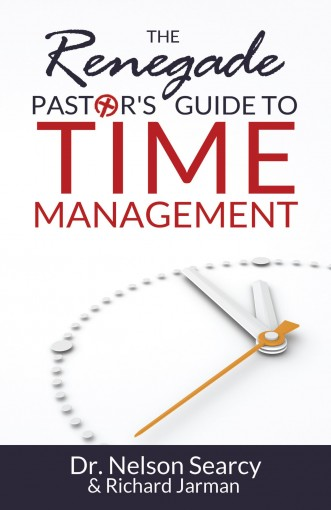The Renegade Pastor's Guide to Time Management by Nelson Searcy