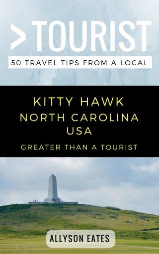Greater Than a Tourist- Kitty Hawk North Carolina USA: 50 Travel Tips from a Local by Allyson Eates