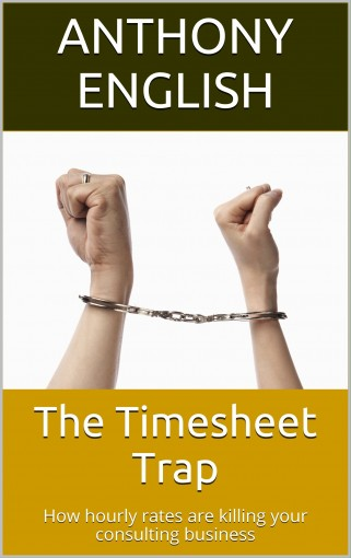 The Timesheet Trap: How hourly rates are killing your consulting business by Anthony English
