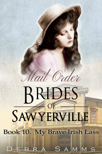 MAIL ORDER BRIDE: My Brave Irish Lass – Clean Historical Western Romance (Sawyerville Mail Order Brides Book 10) by Debra Samms