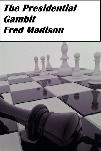 The Presidential Gambit by Fred Madison