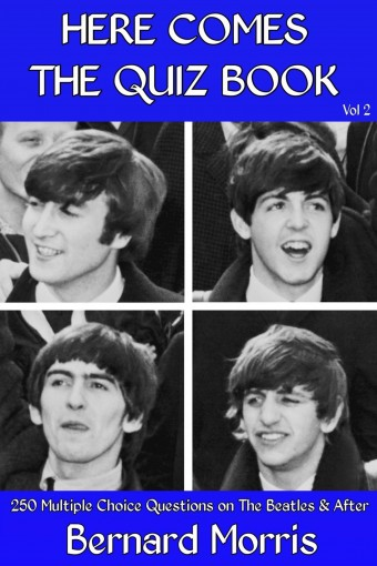 Here Comes The Quiz Book Vol 2: 250 Multiple-Choice Questions on The Beatles & After by Bernard Morris