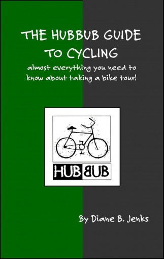 The Hubbub Guide to Cycling – 2nd Edition: Almost everything you need to know about taking a bike tour! by Diane Jenks