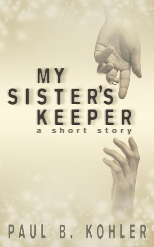 My Sister's Keeper by Paul B  Kohler