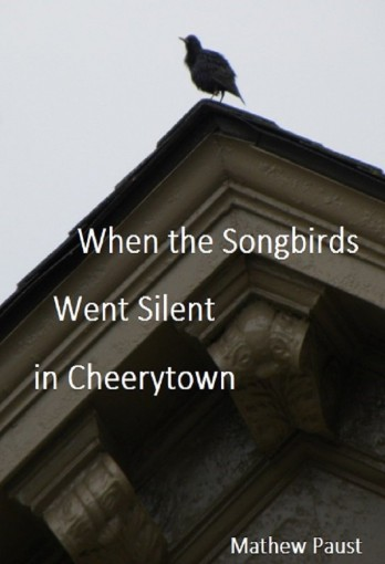 When the Songbirds Went Silent in Cheerytown by Mathew Paust