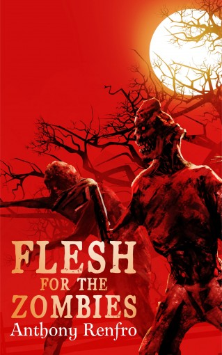 Flesh for the Zombies: The Mike Beem Chronicles Volume Three by Anthony Renfro