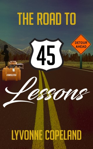 The Road to 45: Life Lessons by Lyvonne Copeland