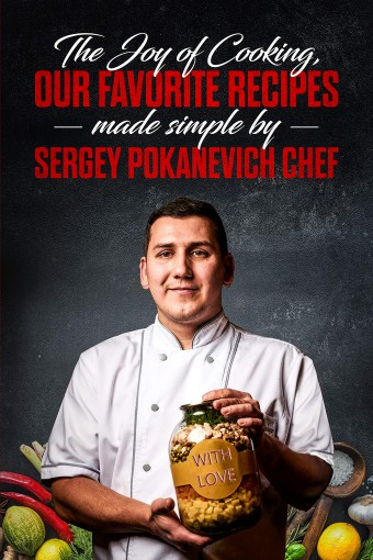 The Joy of Cooking, Our Favorite Recipes Made Simple by Sergey Pokanevich Chef by Sergey Pokanevich