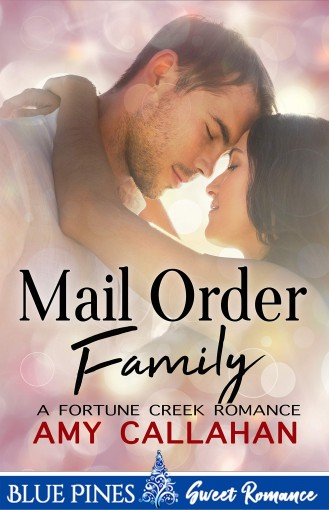 Mail Order Family (Fortune Creek Romance Book 1) by Amy Callahan