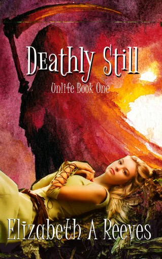 Deathly Still (Unlife Book 1) by Elizabeth A Reeves